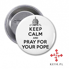 "przypinka Ø56 ""Keep Calm and Pray for Your Pope"""